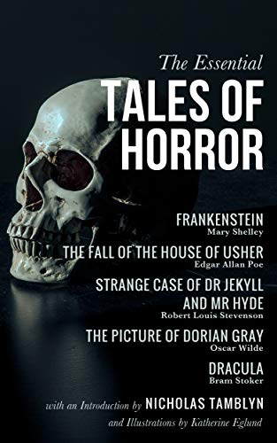 The Essential Tales of Horror: Frankenstein, The Fall of the House of Usher, Strange Case of Dr Jekyll and Mr Hyde, The Picture of Dorian Gray, and Dracula -