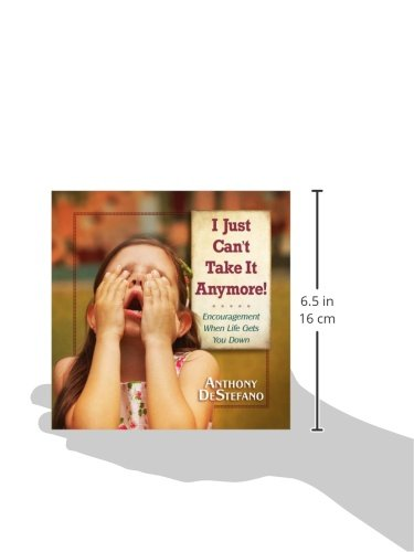 I Just Can't Take It Anymore!: Encouragement When Life Gets You Down