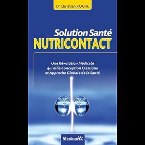 Solution Santé Nutricontact : Nouvelle approche médicale (French Edition)
