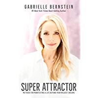 Super Attractor: Methods for Manifesting a Life beyond Your Wildest Dreams (English Edition)