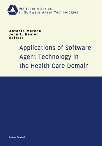 Applications of Software Agent Technology in the Health Care Domain (Whitestein Series in Software Agent Technologies and Autonomic Computing) by Brand: Birkhäuser