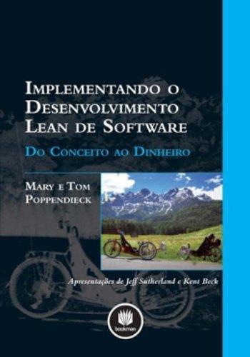Implementando o Desenvolvimento Lean de Software. Do Conceito ao Dinheiro