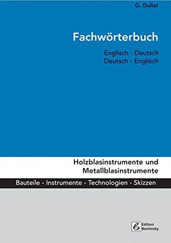 Fachwörterbuch Holzblasinstrumente Und Metallblasinstrumente  Bauteile Instrumente Technologien. Englisch   Deutsch   Deutsch   Englisch