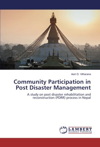 Read Online Community Participation in Post Disaster Management: A study on post disaster rehabilitation and reconstruction (PDRR) process in Nepal pdf epub