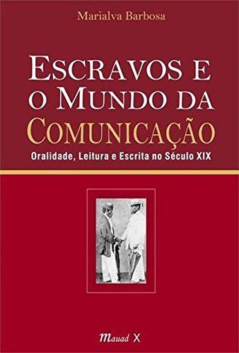 Escravos e o Mundo da Comunicacao: Oralidade, Leitura e ...