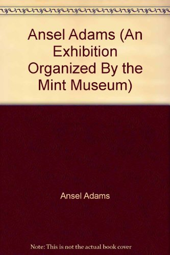 Ansel Adams Museum - Ansel Adams (An Exhibition Organized By the Mint Museum)