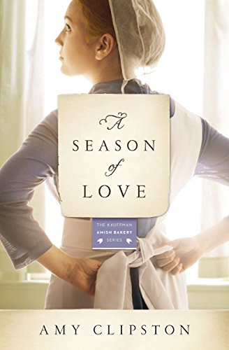 A Season Of Love Kauffman Amish Bakery Series Book 5 By Clipston