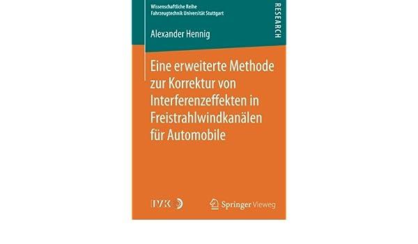 Eine erweiterte Methode zur Korrektur von Interferenzeffekten in Freistrahlwindkanälen für Automobile (Wissenschaftliche Reihe Fahrzeugtechnik Universität Stuttgart) (German Edition) do