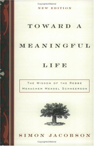 Toward a Meaningful Life, New Edition : The Wisdom of the Rebbe Menachem Mendel Schneerson