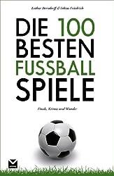Die 100 besten Fußball-Spiele: Finals, Krimis und Wunder