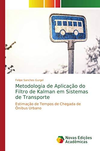 Metodologia de Aplicacão do Filtro de Kalman em Sistemas de Transporte: Estimacão de Tempos de Chegada de Ônibus Urb