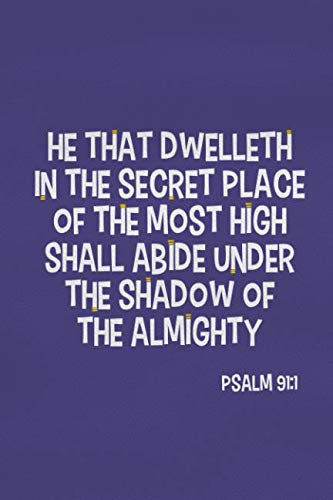 He That Dwelleth In The Secret Place Of The Most High Shall Abide Under The Shadow Of The Almighty - Psalm 91:1: Blank Lined Christian Journals For Girls