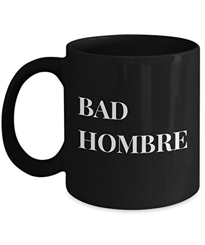 Bad Hombre - Funny and Unique Political Mug - Black Coffee Cup - AIE Inspirations