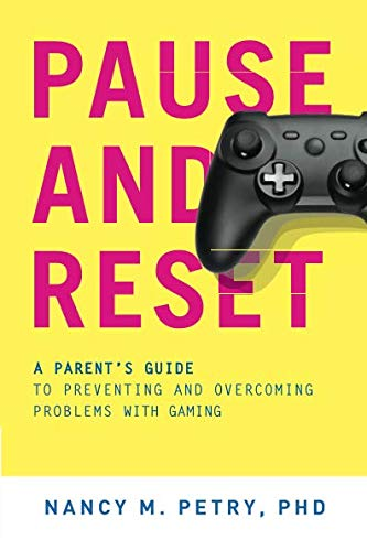 (Pause and Reset: A Parent's Guide to Preventing and Overcoming Problems with Gaming )