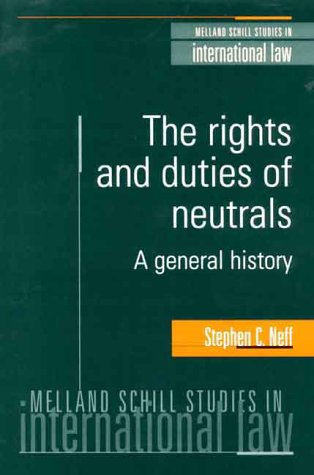 The Rights and Duties of Neutrals: A General History (Melland Schill Studies in International Law)