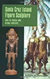 Santa Cruz Island Figure Sculpture and Its Social and Ritual Contexts, Davenport, William H., 1931707812
