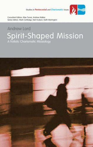 Download Spirit-Shaped Mission: A Holistic Charismatic Missiology (Studies in Pentecostal and Charismatic Issues) PDF