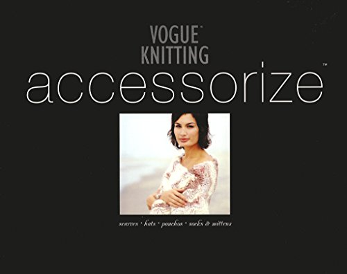 Vogue Knitting Accessorize, Scarves Hats Ponchos Socks & Mitts - 2004 publication