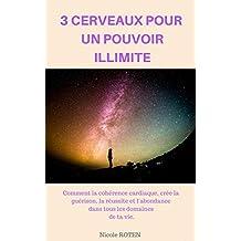 3 CERVEAUX POUR UN POUVOIR ILLIMITE: Comment la Cohérence Cardiaque crée la guérison, la réussite et l'abondance dans tous les domaines de ta vie. (French Edition)