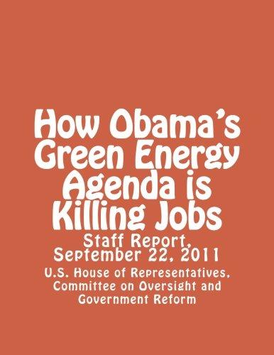 How Obama's Green Energy Agenda is Killing Jobs: Staff Report, U.S. House of Representatives, 112th Congress, September 22, 2011 pdf