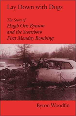 Lay Down With Dogs The Story Of Hugh Otis Bynum And Scottsboro First Monday Bombing Byron Woodfin 9780817308452 Amazon Books