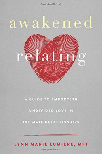 Awakened Relating: A Guide to Embodying Undivided Love in Intimate Relationships