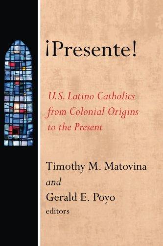¡Presente!: U.S. Latino Catholics from Colonial Origins to the Present (American Catholic Identities a Documentary History)