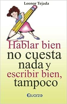 Hablar bien no cuesta nada y escribir tampoco (Spanish Edition)