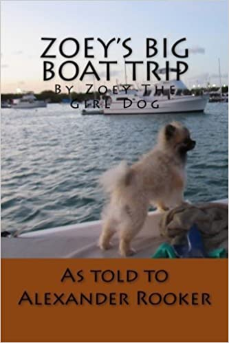 Book Zoey's Big Boat Trip: by Zoey the girl dog (Volume 1) by Alexander T. Rooker (2016-02-09)