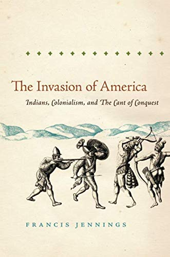 The Invasion of America: Indians, Colonialism, and the Cant of Conquest (Published by the Omohundro Institute of Early American History and Culture and the University of North Carolina Press)