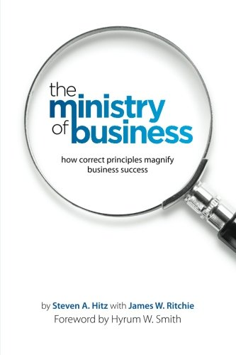 The Ministry of Business: How Correct Principles Magnify Business Success