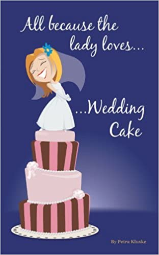 Book All Because the Lady Loves . . . Wedding Cake by Petra Kluske (2012-01-17)