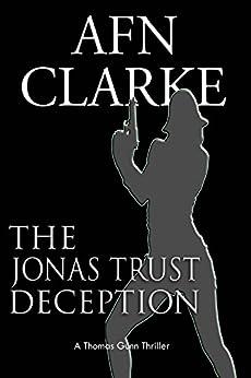 THE JONAS TRUST DECEPTION: A Thomas Gunn Thriller (International Mystery, Thriller and Suspense Serie Book 2) by [CLARKE, AFN]
