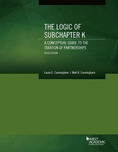 The Logic of Subchapter K, A Conceptual Guide to the Taxation of Partnerships (Coursebook) by West Academic Publishing