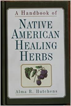 Book A Handbook of Native American Healing Herbs by Alma R. Hutchens (1992-08-01)