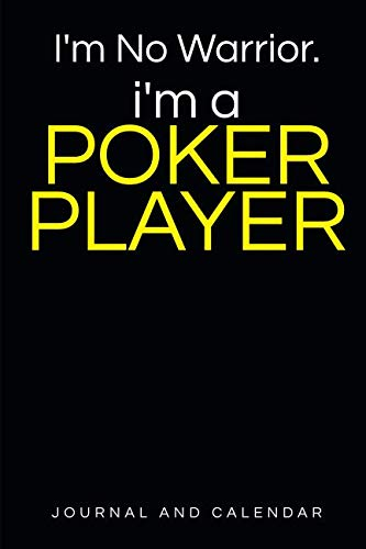 (I'm No Warrior. I'm A Poker Player: Blank Lined Journal With Calendar For Poker Players)