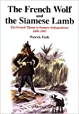 img - for The French Wolf and the Siamese Lamb : The French Threat to Siamese Independence, 1858-1907 (Studies in Southeast Asian History No. 1) book / textbook / text book