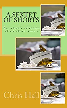 A Sextet of Shorts by [Hall, Chris]