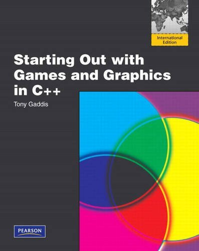 Starting Out with Games and Graphics in C++: International Version: International Edition by Tony Gaddis (2009-02-27)