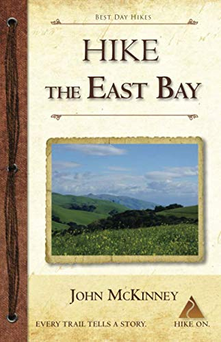 Hike the East Bay: Best Day Hikes in the East Bay's Parks, Preserves, and Special Places