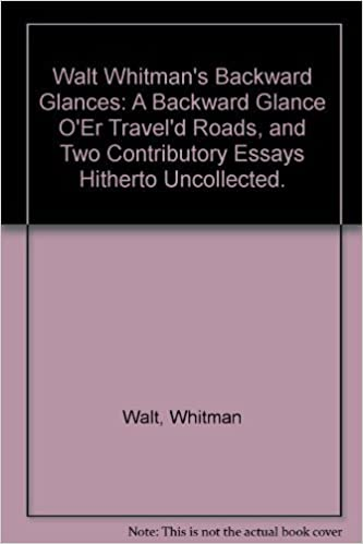 walt whitman s backward glances a backward glance o er travel d  walt whitman s backward glances a backward glance o er travel d roads and two contributory essays hitherto uncollected walt whitman 9780836909913
