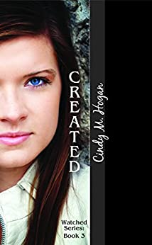 Created (The Watched Trilogy Book 3) by [Hogan, Cindy M.]