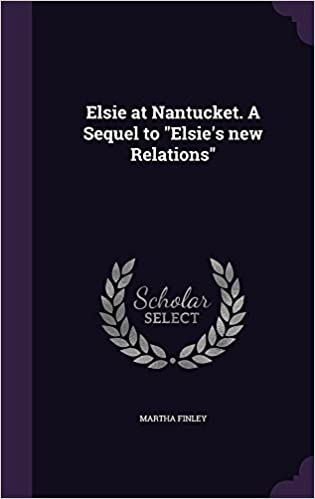 Book Elsie at Nantucket. A Sequel to 'Elsie's new Relations'