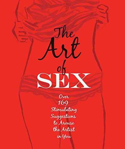 The Art of Sex: Over 169 Stimulating Suggestions to Arouse the Artist in - Tom 169