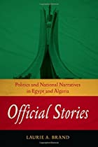 Official Stories: Politics and National Narratives in Egypt and Algeria (Stanford Studies in Middle Eastern and Islamic Societies and Cultures)