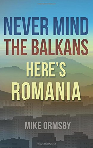 Never Mind the Balkans, Here's Romania Paperback – September 1, 2012 Mike Ormsby Here' s Romania 1477465367 Autobiographies