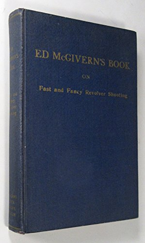 Ed McGivern's Book on Fast and Fancy Revolver Shooting and Police Training