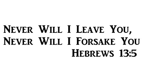 CMI496 Never will I leave You, Never Will I Forsake You--Hebrews 13:5 | Motivational Decal | Inspirational Decal | Premium Black Vinyl Decal | Spiritual Decal | - Verse Laptop Bible Decals