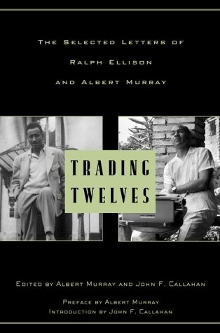 Read Online Trading Twelves: The Selected Letters of Ralph Ellison and Albert Murray (Modern Library) pdf