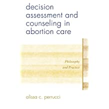 Decision Assessment and Counseling in Abortion Care: Philosophy and Practice